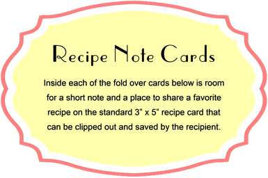"Recipe Note Cards: Inside each of the fold over cards below is room for a short note and a place to share a favorite recipe on the standard 3"" x 5"" recipe card that can be clipped out and saved by the recipient."